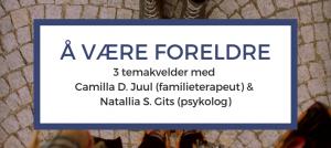 Å være forelder-en temakveld med psykolog Natallia S. Gits og familieterapeut Camilla D. Juul